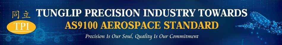 Tunglip Precision Industry Towards AS9100 AEROSPACE Standard